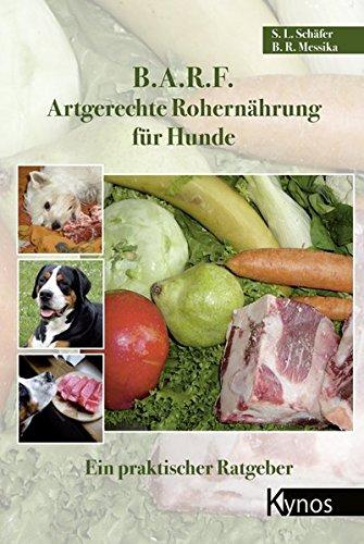 B.A.R.F. - Artgerechte Rohernährung für Hunde: Ein praktischer Ratgeber -