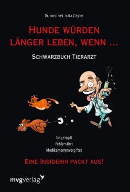 Hunde würden länger leben, wenn ...: Schwarzbuch Tierarzt -