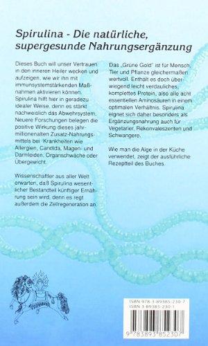 Spirulina. Das blaugrüne Wunder: Die sensationellen Heilwirkungen der natürlichen Mikroalge bei Immunschwäche, Infektionen, Anämie, Allergien, Krebs, Aids und vielem mehr -
