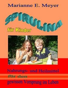 SPIRULINA FÜR KINDER: Nahrungs- und Heilmittel für den gewissen Vorsprung im Leben -
