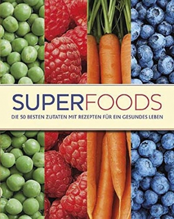 Superfoods: Die 50 besten Zutaten mit Rezepten für ein gesundes Leben -